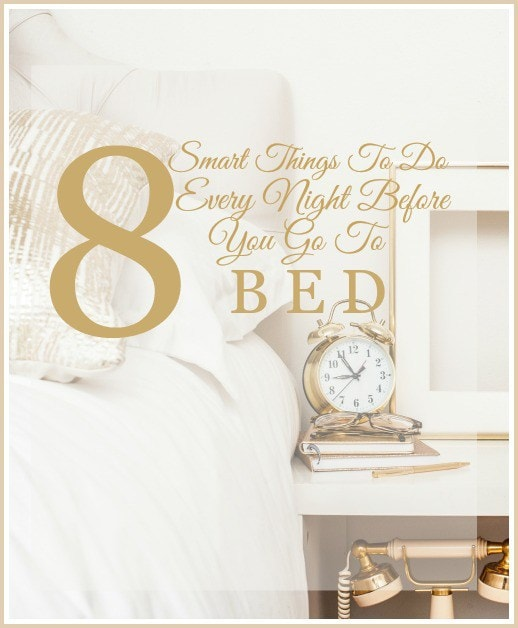8-SMART-THINGS-TO-DO-EVERY-NIGHT-BEFORE-YOU-GO-TO-BED-stonegableblog.com_